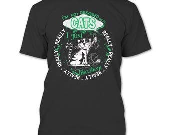 I'm Not Obsessed Cats T Shirt, Really I Just Like Like Them T Shirt