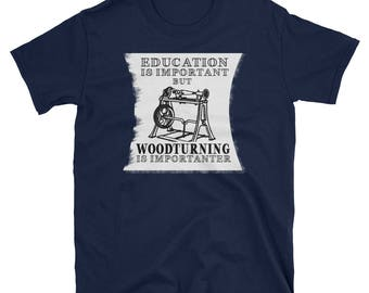 Woodturning is Importanter With Lathe Woodturning T-Shirt