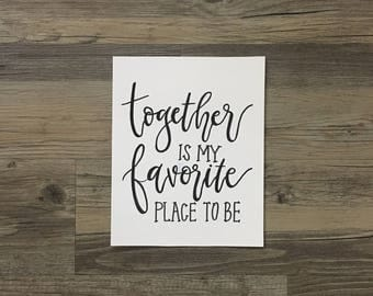 """8x10 """"together is my favorite place to be"""" hand lettered sign"""