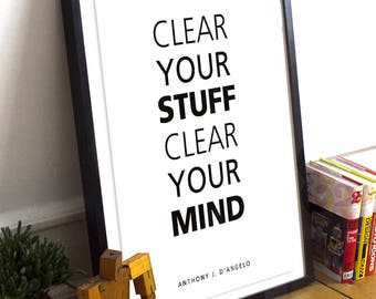 Clear your stuff. Clear your mind. - Anthony J. D'Angelo Minimalist Typography Scandinavian Black White Book Quote Poster Prints
