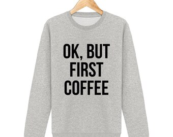 Sweatshirt swag ok but first coffee