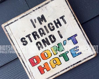 I'm Straight and i Don't Hate, Diversity, Love,  Vintage-looking upcycled wood sign, hand made, hand painted