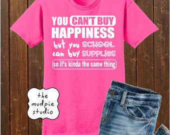 Money Can't Buy Happiness But It Can Buy School Supplies - Shirt Adult Youth Teacher