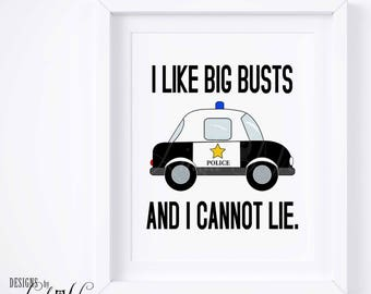 I Like Big Busts and I Cannot Lie Print, Police Officer Gift, Law Enforcement Decor, Officer Gifts, Cop Wall Art, Police Wall Decor SA54