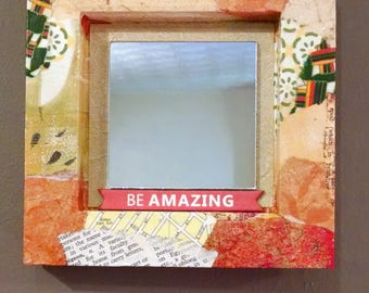 Be Amazing Mirror, Collage Mixed Media Mirror, Earth Tones, 6x6 inches, Square Mirror, Small Mirror, Graduation Gift, Inspirational Gift