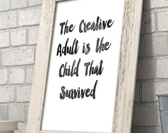 The Creative Adult is the Child That Survived - 11x14 Unframed Typography Art Print - Great Gift for Artists