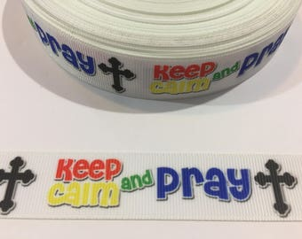 3 Yards of Ribbon - Keep Calm and Pray 7/8 Inch Wide