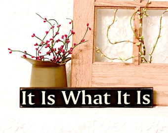It Is What It Is - Primitive Country Painted Wood Sign, Shelf Sitter Sign, home decor, dorm room decor, Available in 2 Sizes