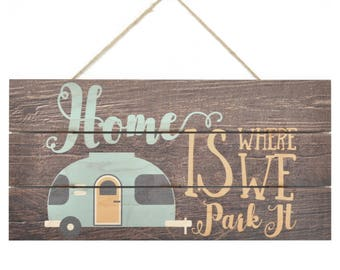 Home Is Where We Park It Wooden Plank Sign 5x10