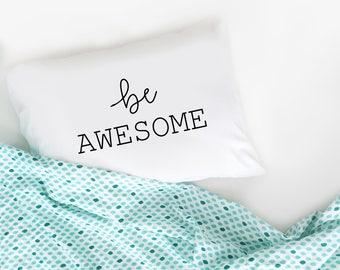 Graduation Gift Be Awesome Standard Pillow White Dorm Room Decor Bed Pillow Pillow Case Bedroom Decor Throw Pillow dormroom