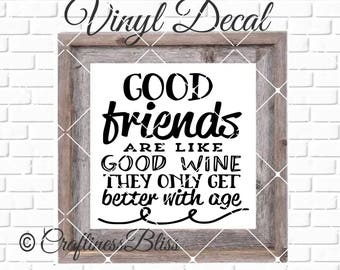 DIY Good Friends Are Like Good Wine They Only Get  Better With Age Vinyl Decal ~ Glass Block ~  Mirror ~ Ceramic Tile ~ Computer