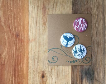 """Be a Mermaid, Shake it Off, Mermaid tail, Mermaid Buttons, 1"""" Buttons, Buttons Pins Badges, Set of 3"""