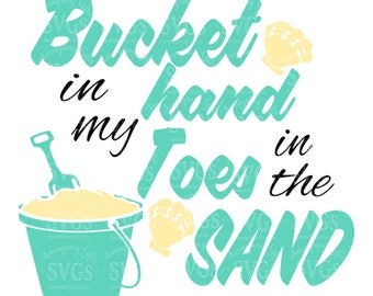 SVG - Bucket in my Hand Toes in the Sand - Summer SVG - Beach SVG - Summer Tshirt svg - Summer Kids shirt svg - sand pail