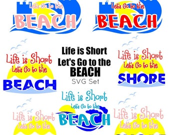 SVG - Lets go to the Beach - Lets go to the Shore - Life is Short - Beach SVG - Summer SVG - Sandcastle svg - Wave svg - seagulls svg