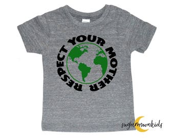 Respect Your Mother Earth Toddler And Baby Clothing Green Eco Friendly Nature Baby Nature Toddler Trendy Toddler Trendy Baby Boy Girl Shirt