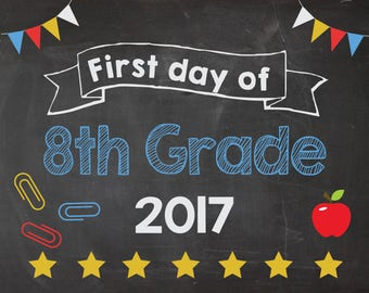 First Day of 8th Grade 2017 sign. PRINTABLE. First Day of Eighth Grade. 1st day of School chalkboard poster. photo prop. Back to School