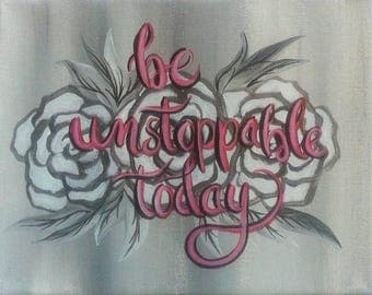 Be unstoppable today, Quote on 8x10 inch canvas
