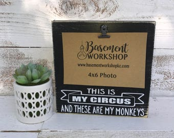 This is my circus and these are my monkeys - photo block - wood picture frame - family frame - wood sign - funny family quote - custom frame