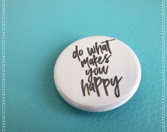 Do What Makes You Happy Button Badge 1.25 inch Flair