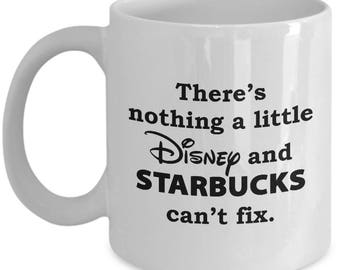 Nothing Disney and Starbucks Can't Fix Coffee Cup Mug for Women Gift Disneyland