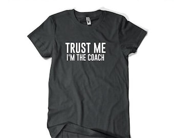 Coach Gift Coach Shirt-Trust Me I'm The Coach T Shirt