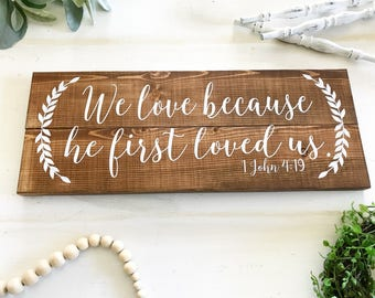 We love because he first loved us / 1 John 4:19 / 1 John 4-19 /  Home Decor Sign