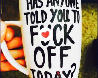 mature- has anyone told you to eff off today? funny mug- mom dad parenting gag gift coworker mug office mug leave me alone mug