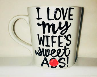 Mature i love my wife's sweet as*-   funny coffee cup- hilarious gifts for husbands- valentine's day - gifts for your husband- humor-funny m