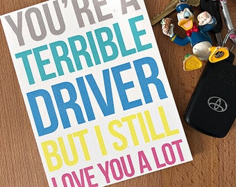 You're a Terrible Driver But I Still Love You a Lot | blank note card Funny Snarky Sarcastic Any Occasion Bestie Roommate Friends Valentines