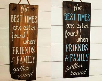 The Best Times are Often Found When Friends and Family Gather Round, Friends and Family Sign, Rustic, Home Decor, Porch Decor, Fireplace
