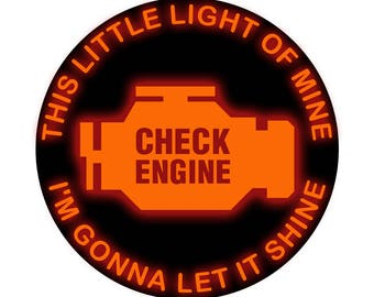 This Little Light of Mine I'm gonna let is Shine Check Engine - Vibrant Color Vinyl Decal