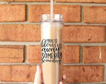Blow Us All Away Tumbler | Tall Skinny Coffee Tumbler | Iced Coffee Cup | Hamilton Broadway | Hamilton Tumbler | Southern Sweetheart Gifts