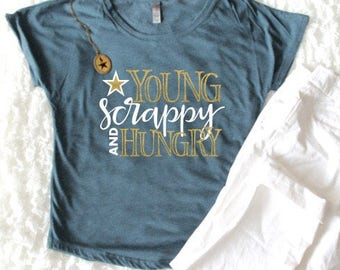 SALE   Young Scrappy and Hungry T Shirt   Hamilton Shirt   My Shot   Southern Sweetheart Gifts