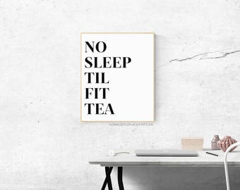 Gallery Wall Art Print No Sleep Til Fit Tea Art Print // Funny Artwork 8x10 11x14 5x7 Multiple Sizes
