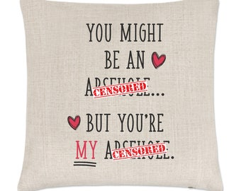 You Might Be An Ar**h*le But You're My Ar**h*le Linen Cushion Cover