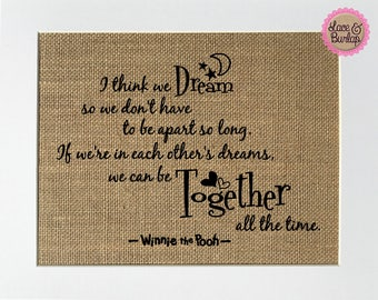 UNFRAMED I Think We Dream.. - Winnie The Pooh / Burlap Print Sign 5x7 8x10 / Rustic Country Shabby Vintage Valentines Day Gift For Loved One