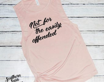 Not for the easily offended, Funny Tank, Funny tshirt, Workout Tank, Girl power, Feminist, Funny mom shirt, Mom shirt, Free Speech shirt