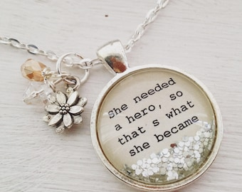 "Inspirational quote necklace, ""She needed a hero, so that's what she became"", personalized jewelry"