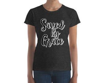 Saved by Grace / Christian Shirt / Inspirational Shirt / Women's short sleeve t-shirt / Gospel / Christ / Birthday Gift
