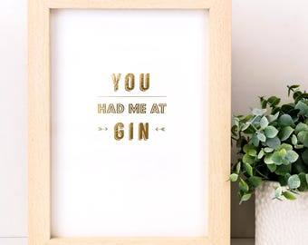 Gold Foiled 'You Had Me At Gin' Print; Gin Gift; Gin Sign; Birthday Gift For Her; Gifts Under 10; Wall Art; SMP036