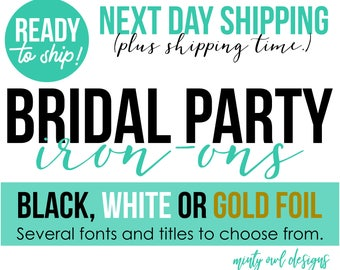 Iron-Ons Bridal Bachelorette Wedding Party - Next Day Shipping - DIY Heat Transfers - White Black Gold Foil - For TShirts and More
