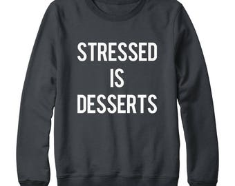 Stressed Is Desserts Shirt Sayings Shirt Funny Tumblr Quote Shirt Teen Gifts Sweatshirt Oversized Jumper Sweatshirt Women Sweatshirt Men