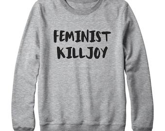 Feminist Killjoy Shirt Tumblr Shirt For Saying Teen Gift Funny Sweatshirt Tumblr Sweatshirt Oversized Jumper Sweatshirt Women Sweatshirt Men