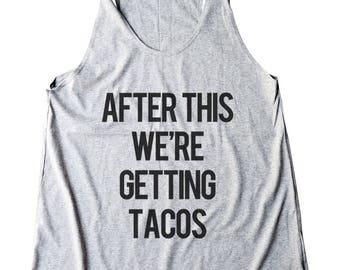 After This We're Getting Tacos Shirt Funny Quote Shirt Tumblr Shirt Fashion Slogan Top Women Shirt Racerback Shirt Women Tank Top Teen Top