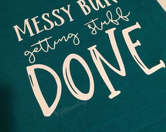 Messy Bun Getting Stuff Done T-shirt/Turquoise Custom Made T Shirt