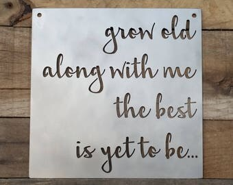 "Grow Old Along With Me The Best Is Yet To Be Metal Sign -  16""x 16"""