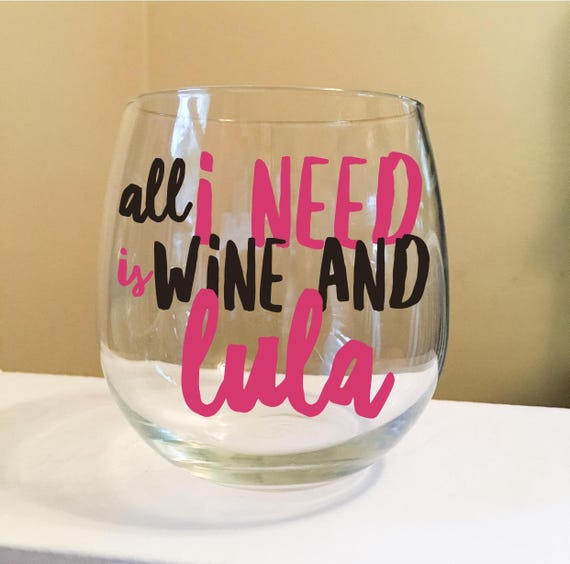 All I Need Is Wine and Lula Stemless Wine Glass