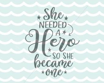 She Needed A Hero SVG File Cricut Explore & more. She Needed A Hero So She Became One Girl Woman SVG