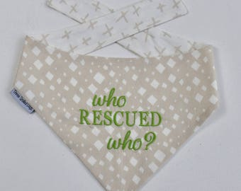who rescued who?  Dog Bandana  - Reversible Pet Scarf - Dog Lover Gift by Three Spoiled Dogs
