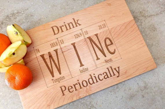 Drink Wine Periodic Table Inspired Cutting Board Engraved on Maple, Walnut, Cherry or White Oak Wood. Bar-Kitchen-Housewarming Gift